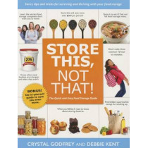 Store This, Not That!: Savvy Tricks and Insider Tips for Surviving and Thriving with Your Food Storage by Crystal Godfrey, 9781462118045