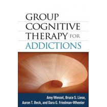 Group Cognitive Therapy for Addictions by Amy Wenzel, 9781462505494