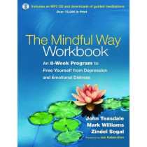 The Mindful Way Workbook: An 8-Week Program to Free Yourself from Depression and Emotional Distress by John D. Teasdale, 9781462508143