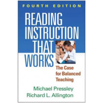 Reading Instruction That Works, Fourth Edition: The Case for Balanced Teaching by Michael Pressley, 9781462516803