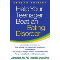 Help Your Teenager Beat an Eating Disorder, Second Edition by James Lock, 9781462517480