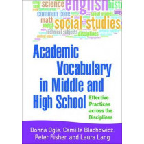 Academic Vocabulary in Middle and High School: Effective Practices across the Disciplines by Donna Ogle, 9781462522583