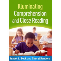 Illuminating Comprehension and Close Reading by Isabel L. Beck, 9781462524860