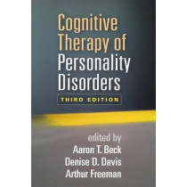 Cognitive Therapy of Personality Disorders, Third Edition by Aaron T. Beck, 9781462525812