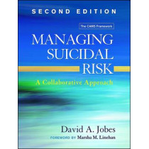 Managing Suicidal Risk, Second Edition: A Collaborative Approach by David A. Jobes, 9781462526901