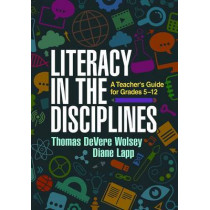 Literacy in the Disciplines: A Teacher's Guide for Grades 5-12 by Thomas DeVere Wolsey, 9781462527922