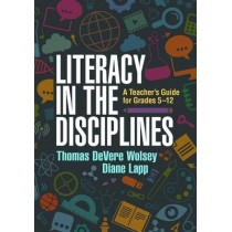 Literacy in the Disciplines: A Teacher's Guide for Grades 5-12 by Thomas DeVere Wolsey, 9781462527939