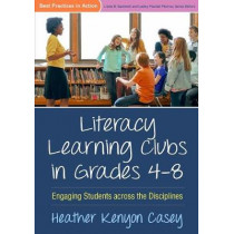 Literacy Learning Clubs in Grades 4-8: Engaging Students across the Disciplines by Heather Kenyon Casey, 9781462529940
