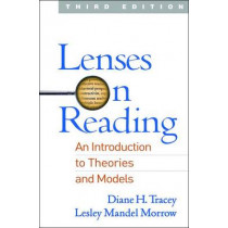 Lenses on Reading, Third Edition: An Introduction to Theories and Models by Diane H. Tracey, 9781462530649