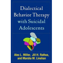 Dialectical Behavior Therapy with Suicidal Adolescents by Alec L. Miller, 9781462532056
