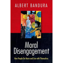 Moral Disengagement: How People Do Harm and Live with Themselves by Albert Bandura, 9781464160059