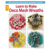 Learn to Make Deco Mesh Wreaths: Easy Step-by-Step Wreaths, Garlands & More! by Leisure Arts, 9781464711817
