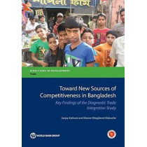 Toward new sources of competitiveness in Bangladesh: key insights of the diagnostic trade integration study by Sanjay Kathuria, 9781464806476