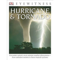 DK Eyewitness Books: Hurricane & Tornado: Encounter Nature's Most Extreme Weather Phenomena from Turbulent Twisters to Fie by Jack Challoner, 9781465420534