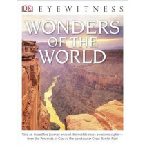 DK Eyewitness Books: Wonders of the World: Take an Incredible Journey Around the World's Most Awesome Sights from the Pyram by DK, 9781465422491