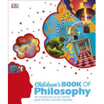 Children's Book of Philosophy: An Introduction to the World's Great Thinkers and Their Big Ideas by DK, 9781465429230