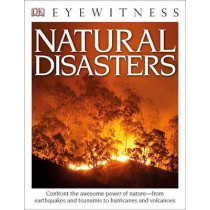 DK Eyewitness Books: Natural Disasters: Confront the Awesome Power of Nature from Earthquakes and Tsunamis to Hurricanes by Claire Watts, 9781465438089