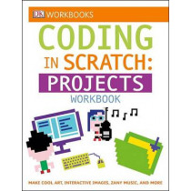 DK Workbooks: Coding in Scratch: Projects Workbook: Make Cool Art, Interactive Images, and Zany Music by Jon Woodcock, 9781465444028