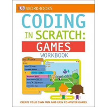 DK Workbooks: Coding in Scratch: Games Workbook: Create Your Own Fun and Easy Computer Games by Jon Woodcock, 9781465444820