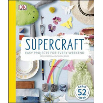 Supercraft: Easy Projects for Every Weekend by Sophie Pester, 9781465449207