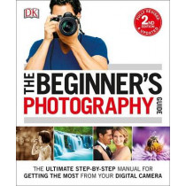 The Beginner's Photography Guide: The Ultimate Step-By-Step Manual for Getting the Most from Your Digital Camera by Chris Gatcum, 9781465449665