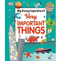 My Encyclopedia of Very Important Things: For Little Learners Who Want to Know Everything by DK, 9781465449689