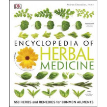 Encyclopedia of Herbal Medicine: 550 Herbs and Remedies for Common Ailments by Andrew Chevallier, 9781465449818
