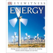 DK Eyewitness Books: Energy: Energy Powers Our Planet Discover Its Amazing Secrets and Its Impact on Our Live by Dan Green, 9781465451040