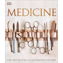Medicine: The Definitive Illustrated History by DK, 9781465453419