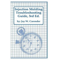 Injection Molding Troubleshooting Guide, 3rd Ed. by Jay W Carender, 9781466414341