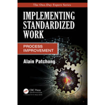 Implementing Standardized Work: Process Improvement by Alain Patchong, 9781466563582
