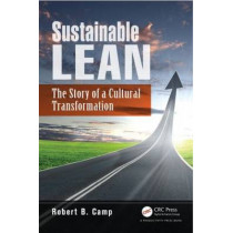 Sustainable Lean: The Story of a Cultural Transformation by Robert B. Camp, 9781466571686