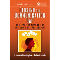 Closing the Communication Gap: An Effective Method for Achieving Desired Results by H. James Harrington, 9781466574885