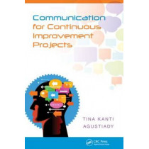 Communication for Continuous Improvement Projects by Tina Agustiady, 9781466577756