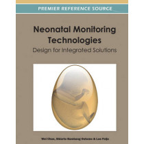 Neonatal Monitoring Technologies: Design for Integrated Solutions by Wei Chen, 9781466609754
