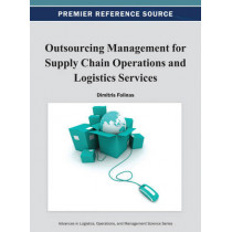 Outsourcing Management for Supply Chain Operations and Logistics Services by Dimitris Folinas, 9781466620087