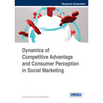 Dynamics of Competitive Advantage and Consumer Perception in Social Marketing by Avinash Kapoor, 9781466644304