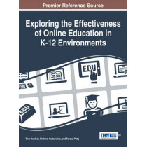 Exploring the Effectiveness of Online Education in K-12 Environments by Tina L. Heafner, 9781466663831
