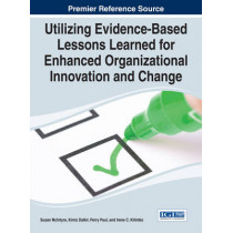 Utilizing Evidence-Based Lessons Learned for Enhanced Organizational Innovation and Change by Susan McIntyre, 9781466664531