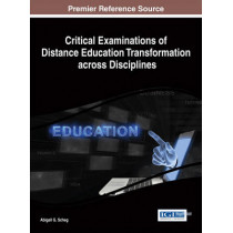 Critical Examinations of Distance Education Transformation across Disciplines by Abigail G. Scheg, 9781466665552