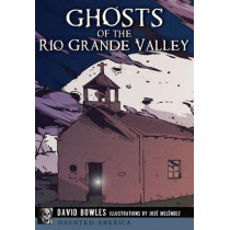 Ghosts of the Rio Grande Valley by Dr David Bowles, 9781467119924
