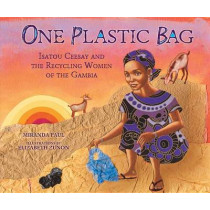One Plastic Bag: Isatou Ceesay and the Recycling Women of Gambia by Miranda Paul, 9781467716086
