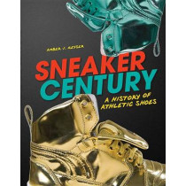Sneaker Century: A History of Athletic Shoes by Amber Keyser, 9781467726405