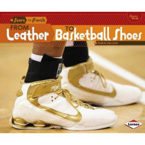 From Leather to Basketball Shoes by Robin Nelson, 9781467738934
