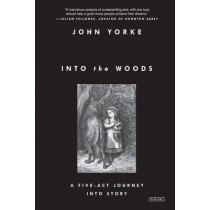 Into the Woods: A Five-Act Journey into Story by John Yorke, 9781468310948