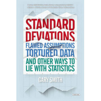 Standard Deviations: Flawed Assumptions, Tortured Data, and Other Ways to Lie with Statistics by Gary Smith, 9781468311020