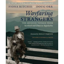 Wayfaring Strangers: The Musical Voyage from Scotland and Ulster to Appalachia by Fiona Ritchie, 9781469618227