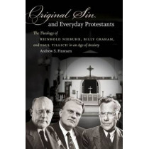 Original Sin and Everyday Protestants: The Theology of Reinhold Niebuhr, Billy Graham, and Paul Tillich in an Age of Anxiety by Andrew S. Finstuen, 9781469622286