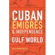 Cuban Emigres and Independence in the Nineteenth-Century Gulf World by Dalia Antonia Muller, 9781469631974