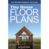 Tiny House Floor Plans: Over 200 Interior Designs for Tiny Houses by Michael Janzen, 9781470109448